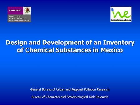 Design and Development of an Inventory of Chemical Substances in Mexico General Bureau of Urban and Regional Pollution Research Bureau of Chemicals and.