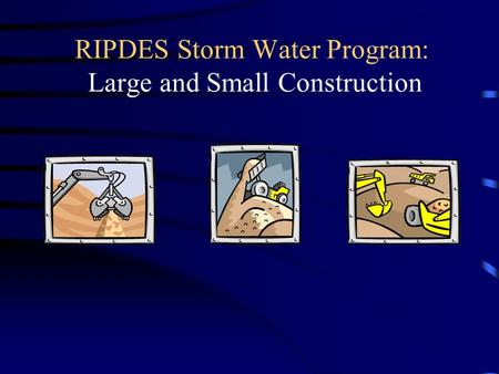 RIPDES Storm Water Program: Large and Small Construction.