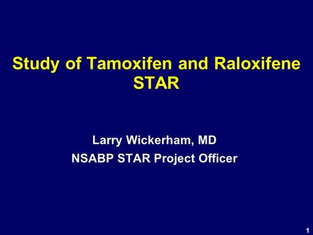 1 Study of Tamoxifen and Raloxifene STAR Larry Wickerham, MD NSABP STAR Project Officer.