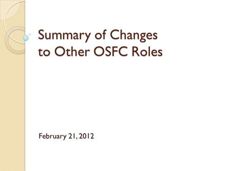 Summary of Changes to Other OSFC Roles February 21, 2012.