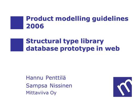 Guidelines and structural type library Hannu Penttilä and Sampsa Nissinen Mittaviiva Oy Product modelling guidelines 2006 Structural type library database.