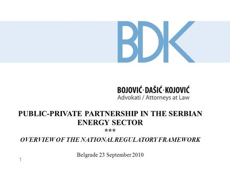 1 PUBLIC-PRIVATE PARTNERSHIP IN THE SERBIAN ENERGY SECTOR *** OVERVIEW OF THE NATIONAL REGULATORY FRAMEWORK Belgrade 23 September 2010.