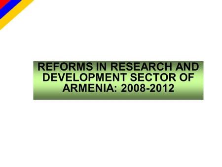 REFORMS IN RESEARCH AND DEVELOPMENT SECTOR OF ARMENIA: 2008-2012.