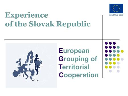 Experience of the Slovak Republic European Grouping of Territorial Cooperation.