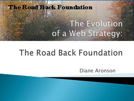Diane Aronson.  Health history  Rheumatoid arthritis (RA) treatments  Discovered the book The Road Back and learned about a different treatment using.