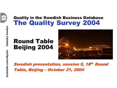 Quality in the Swedish Business Database The Quality Survey 2004 Round Table Beijing 2004 Swedish presentation, session 5, 18 th Round Table, Beijing –