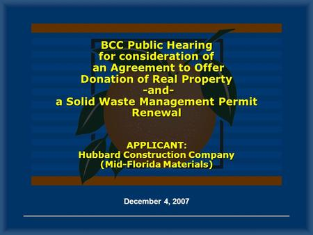 BCC Public Hearing for consideration of an Agreement to Offer Donation of Real Property -and- a Solid Waste Management Permit Renewal APPLICANT: Hubbard.