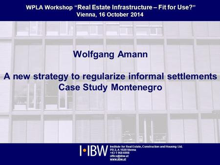 Institute for Real Estate, Construction and Housing, Vienna www.iibw.at WPLA Workshop, Vienna, 16 October 2014 1 Institute for Real Estate, Construction.