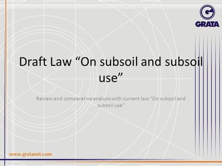 "Draft Law ""On subsoil and subsoil use"" Review and comparative analysis with current law ""On subsoil and subsoil use"""
