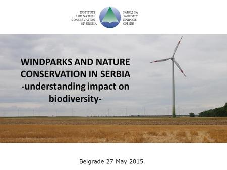 . Belgrade 27 May 2015. INSTITUTE FOR NATURE CONSERVATION OF SERBIA ЗАВОД ЗА ЗАШТИТУ ПРИРОДЕ СРБИЈ Е.