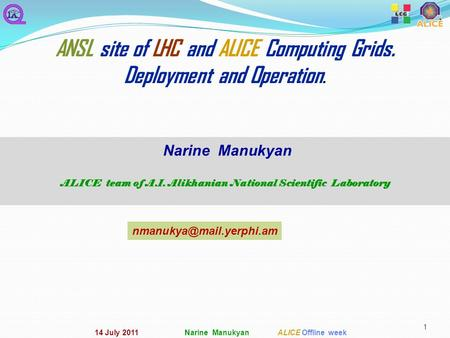 1 ANSL site of LHC and ALICE Computing Grids. Deployment and Operation. Narine Manukyan ALICE team of A.I. Alikhanian National Scientific Laboratory
