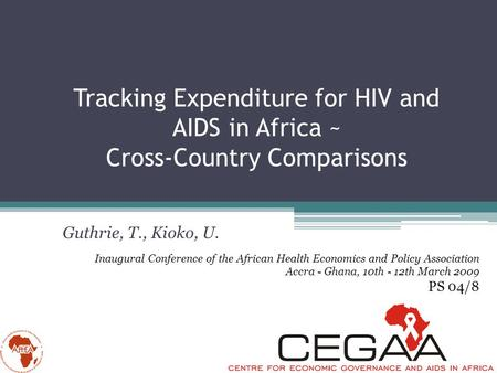 Tracking Expenditure for HIV and AIDS in Africa ~ Cross-Country Comparisons Guthrie, T., Kioko, U. Inaugural Conference of the African Health Economics.