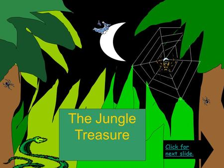 The Jungle Treasure Click for next slide. Deep in the dark, creepy, jungle there lies the hidden treasure of the ancient warrior, One- armed McNab. McNab.