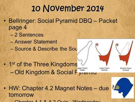 10 November 2014 10 November 2014 Bellringer: Social Pyramid DBQ – Packet page 4 –2 Sentences –Answer Statement –Source & Describe the Source 1 st of the.