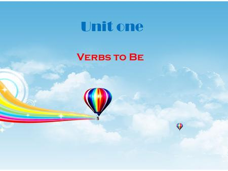 Unit one Verbs to Be. Parts of speech in English Nouns pronouns Verbs Adjectives Adverbs Prepositions.