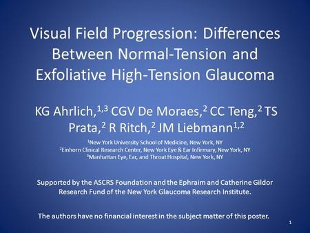 Visual Field Progression: Differences Between Normal-Tension and Exfoliative High-Tension Glaucoma KG Ahrlich, 1,3 CGV De Moraes, 2 CC Teng, 2 TS Prata,