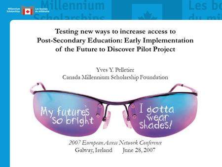 Testing new ways to increase access to Post-Secondary Education: Early Implementation of the Future to Discover Pilot Project Yves Y. Pelletier Canada.