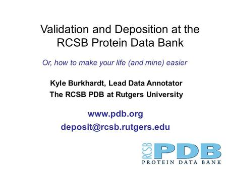 Kyle Burkhardt, Lead Data Annotator The RCSB PDB at Rutgers University  Validation and Deposition at the RCSB Protein.