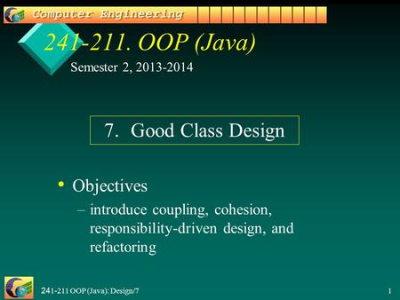 241-211 OOP (Java): Design/7 1 241-211. OOP (Java) Objectives – –introduce coupling, cohesion, responsibility-driven design, and refactoring Semester 2,