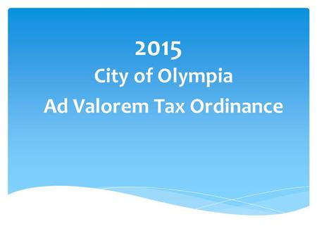 2015 City of Olympia Ad Valorem Tax Ordinance. Regular Levy: $ 13,282,8421% Increase over Highest Legal Levy 138,762New Construction $55.86 million 43,882Refund.