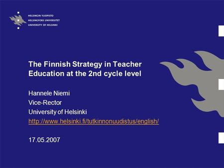 The Finnish Strategy in Teacher Education at the 2nd cycle level Hannele Niemi Vice-Rector University of Helsinki
