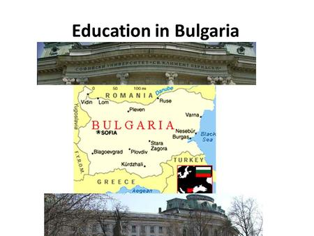 Education in Bulgaria. The first schools in Bulgaria began opening in the early nineteenth century first for boys and then for girls.Bulgaria In 1878.