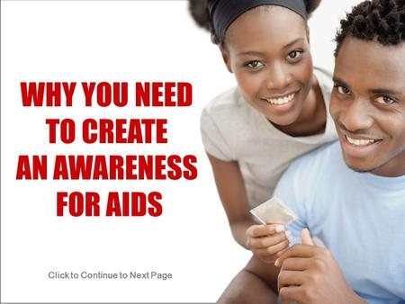 WHY YOU NEED TO CREATE AN AWARENESS FOR AIDS Click to Continue to Next Page.
