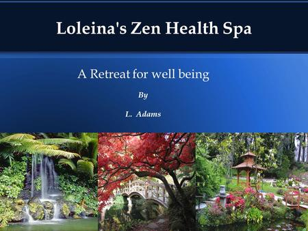 Loleina's Zen Health Spa A Retreat for well being By L. Adams.
