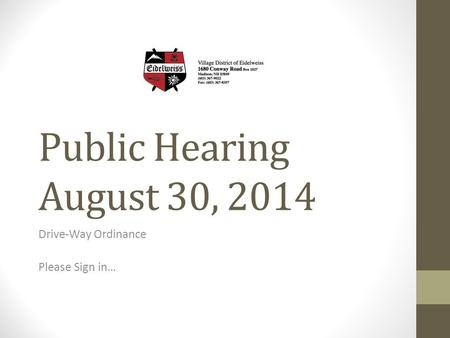Public Hearing August 30, 2014 Drive-Way Ordinance Please Sign in…