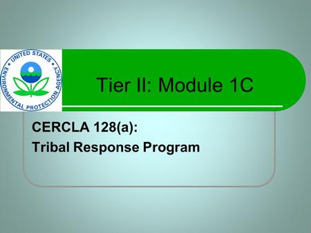 Tier II: Module 1C CERCLA 128(a): Tribal Response Program.
