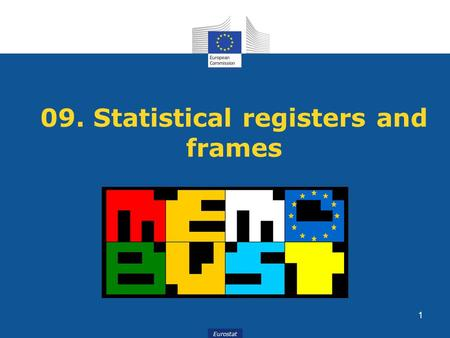 Eurostat 09. Statistical registers and frames 1. Presented by Ágnes Andics, Ildikó Györki HCSO Hungarian Central Statistical Office 2.