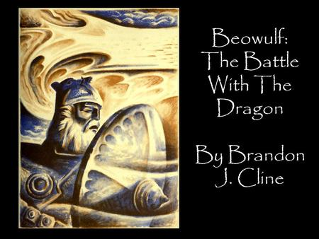 Beowulf: The Battle With The Dragon By Brandon J. Cline.