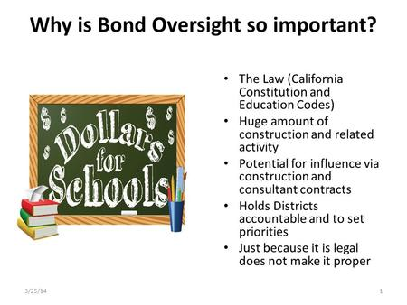 Why is Bond Oversight so important? The Law (California Constitution and Education Codes) Huge amount of construction and related activity Potential for.