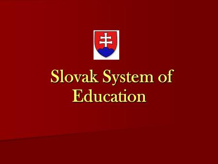 Slovak System of Education Slovak System of Education.