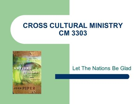 CROSS CULTURAL MINISTRY CM 3303 Let The Nations Be Glad.