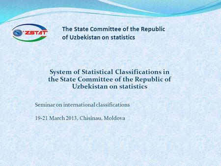 System of Statistical Classifications in the State Committee of the Republic of Uzbekistan on statistics Seminar on international classifications 19-21.