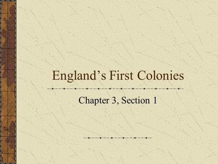 "England's First Colonies Chapter 3, Section 1. ""The land yields…(an) abundance of fish, infinite store (endless supply) of deer, and hares, with many."