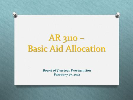 AR 3110 – Basic Aid Allocation Board of Trustees Presentation February 27, 2012.