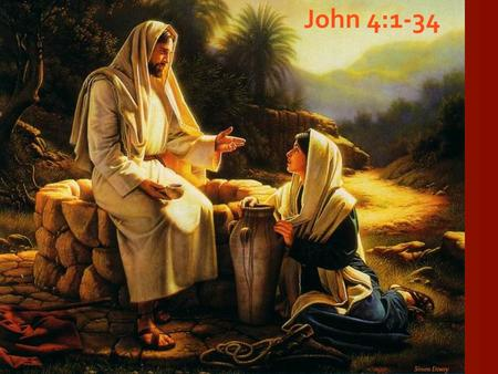 John 4:1-34. Jesus and the Samaritan Woman The Humanity of Jesus Not Prejudice Turned the Discussion God Conscious Life Personal Evangelism The Hidden.