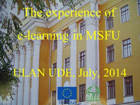 The experience of e-learning in MSFU ULAN UDE, July, 2014.