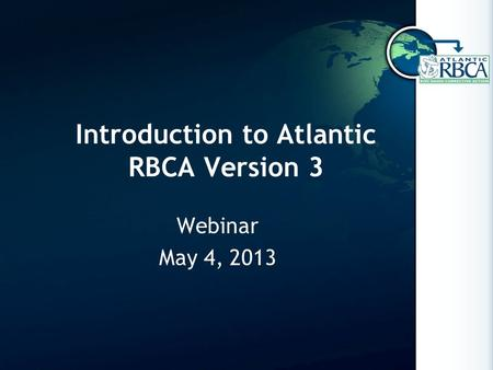 Introduction to Atlantic RBCA Version 3 Webinar May 4, 2013.