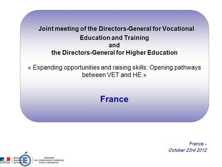 Joint meeting of the Directors-General for Vocational Education and Training and the Directors-General for Higher Education « Expanding opportunities and.