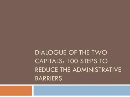 DIALOGUE OF THE TWO CAPITALS: 100 STEPS TO REDUCE THE ADMINISTRATIVE BARRIERS.