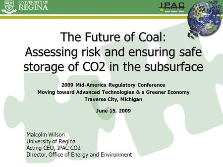 The Future of Coal: Assessing risk and ensuring safe storage of CO2 in the subsurface 2009 Mid-America Regulatory Conference Moving toward Advanced Technologies.