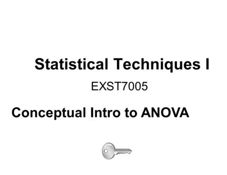 Statistical Techniques I EXST7005 Conceptual Intro to ANOVA.