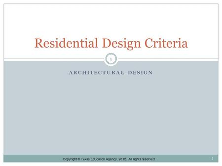 ARCHITECTURAL DESIGN Residential Design Criteria 1 1 Copyright © Texas Education Agency, 2012. All rights reserved.