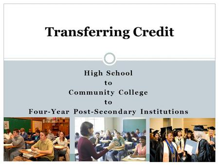 High School to Community College to Four-Year Post-Secondary Institutions Transferring Credit.