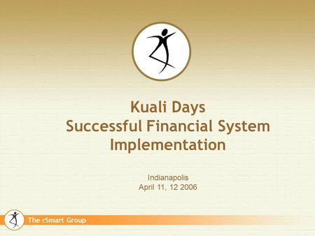The rSmart Group Kuali Days Successful Financial System Implementation Indianapolis April 11, 12 2006.