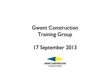 Gwent Construction Training Group 17 September 2013.