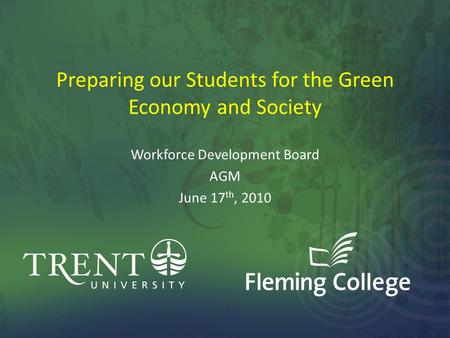 Preparing our Students for the Green Economy and Society Workforce Development Board AGM June 17 th, 2010.